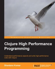 Clojure High Performance Programming ebook by Shantanu Kumar