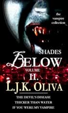 Shades Below, Volume II: The Vampire Collection ebook by LJK Oliva