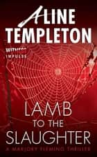Lamb to the Slaughter - A Marjory Fleming Thriller ebook by Aline Templeton