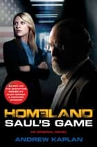 Homeland: Saul's Game ebook by Andrew Kaplan