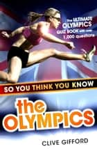 So You Think You Know: The Olympics ebook by Clive Gifford