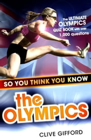 So You Think You Know the Olympics ebook by Clive Gifford