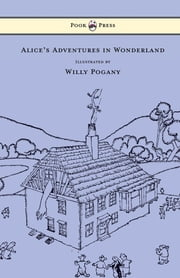Alice's Adventures in Wonderland - Illustrated by Willy Pogany ebook by Lewis Carroll,Willy Pogany