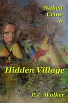 Naked Crow 6: Hidden Village ebook by P.Z. Walker