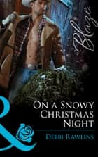 On a Snowy Christmas Night (Mills & Boon Blaze) (Made in Montana, Book 3) eBook by Debbi Rawlins