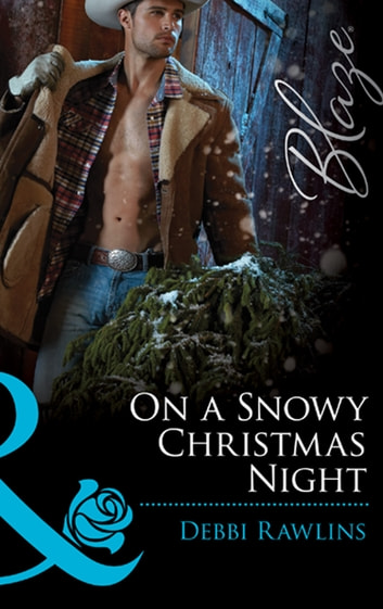 On a Snowy Christmas Night (Mills & Boon Blaze) (Made in Montana, Book 3) 電子書籍 by Debbi Rawlins