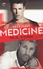 Necessary Medicine ebook by M.K. York