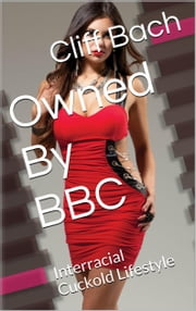 Owned By BBC - Interracial Cuckold Lifestyle ebook by Cliff Bach