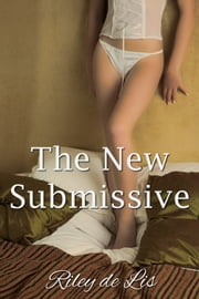 The New Submissive ebook by Riley de Lis