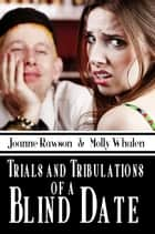 Trials and Tribulations of a Blind Date ebook by Joanne Rawson
