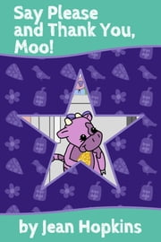 Say Please and Thank You, Moo! ebook by Jean Hopkins