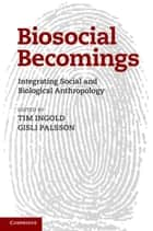 Biosocial Becomings ebook by Tim Ingold,Gisli Palsson