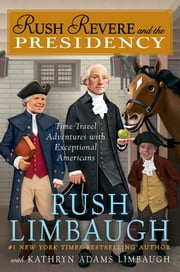 Rush Revere and the Presidency ebook by Rush Limbaugh,Kathryn Adams Limbaugh