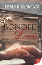 Bonded Love ebook by Renee Roman