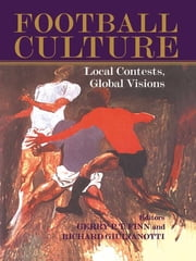Football Culture - Local Conflicts, Global Visions ebook by Gerry Finn,Richard Giulianotti
