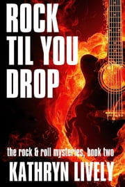 Rock Til You Drop: A Lerxst Johnston Mystery ebook by Kathryn Lively