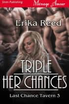 Triple Her Chances ebook by Erika Reed