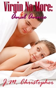 Virgin No More: Anal Annie ebook by J.M. Christopher