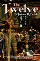 The Twelve ebook by James K Burk