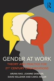 Gender at Work - Theory and Practice for 21st Century Organizations ebook by Aruna Rao,Joanne Sandler,David Kelleher,Carol Miller