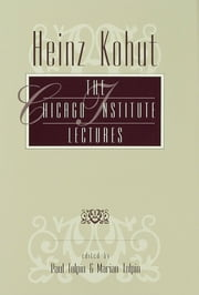 Heinz Kohut - The Chicago Institute Lectures ebook by Paul Tolpin,Marian Tolpin