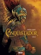 Conquistador - Tome 02 ebook by Jean Dufaux, Philippe Xavier, Edward Gauvin