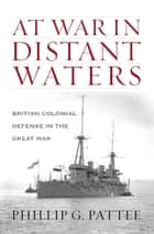 At War in Distant Waters ebook by Phillip G. Pattee