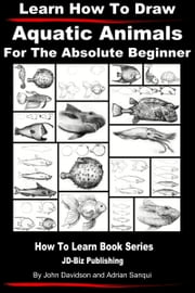 Learn How to Draw Aquatic Animals ebook by John Davidson,Adrian Sanqui