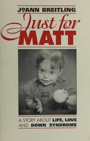 Just for Matt - A Story About Life, Love, and Down syndrome ebook by JoAnn Breitling