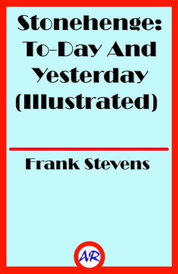 Stonehenge: To-Day And Yesterday (Illustrated) ebook by Frank Stevens