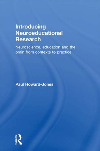 Introducing Neuroeducational Research - Neuroscience, Education and the Brain from Contexts to Practice ebook by Paul Howard Jones