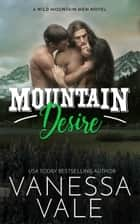 Mountain Desire ebook by Vanessa Vale