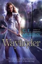 Wayfinder ebook by C.E. Murphy