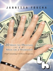 20 Ways to Hustlas A Man or a Woman!!! - Mind Consuming of A Person Prospective ebook by Jannessa Foucha