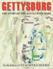 Gettysburg - The Story of the Battle with Maps ebook by The Editors of Stackpole Books