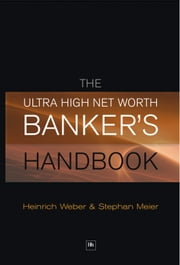 The Ultra High Net Worth Banker's Handbook ebook by Stephan Meier,Heinrich Weber