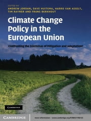 Climate Change Policy in the European Union - Confronting the Dilemmas of Mitigation and Adaptation? ebook by Andrew Jordan,Dave Huitema,Harro van Asselt,Tim Rayner,Frans Berkhout