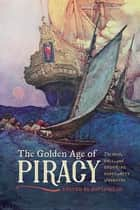 The Golden Age of Piracy - The Rise, Fall, and Enduring Popularity of Pirates eBook by David Head, Douglas R. Burgess, Guy Chet,...