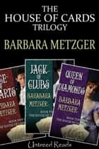 The House of Cards Trilogy ebook by Barbara Metzger