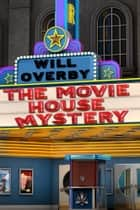 The Movie House Mystery ebook by Will Overby, Cindy Loy Crider