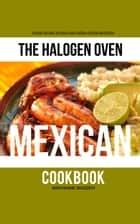 The Halogen Oven Mexican Cookbook ebook by Maryanne Madden