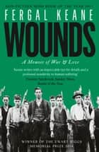 Wounds: A Memoir of War and Love ebook by Fergal Keane