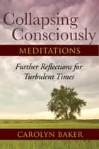 Collapsing Consciously Meditations ebook by Carolyn Baker, Ph.D.