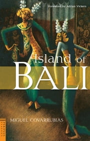 Island of Bali ebook by Miguel Covarrubias,Adrian Vickers