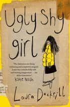 Ugly Shy Girl ebook by Laura Dockrill
