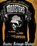 Monsters, Book One: The Good, The Bad, The Cursed ebook by Heather Killough-Walden