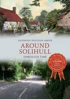 Around Solihull Through Time ebook by Anthony Poulton-Smith