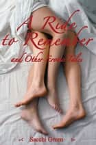 A Ride to Remember and Other Erotic Tales ebook by Sacchi Green
