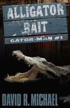 Alligator Bait ebook by David R. Michael