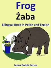 Bilingual Book in Polish and English: Frog - Żaba. Learn Polish Series ebook by Colin Hann